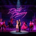 Theatre Review: DIRTY DANCING: THE CLASSIC STORY ON STAGE - Palace Theatre, Manchester